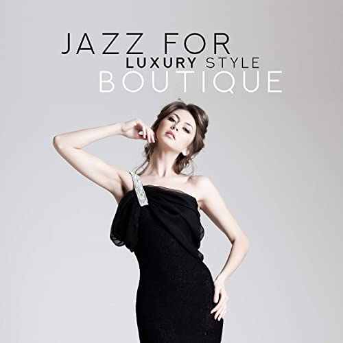 Jazz for Luxury Style Boutique - 2019 Smooth Jazz Music.